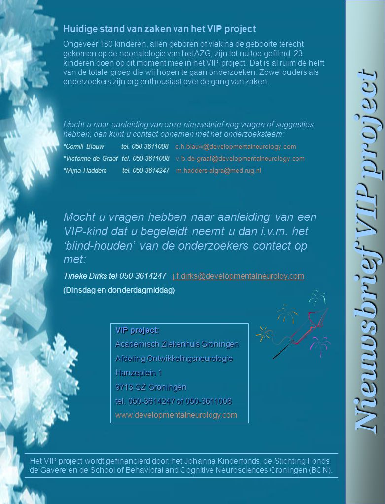 Nieuwsbrief VIP project VIP project: Academisch Ziekenhuis Groningen Afdeling Ontwikkelingsneurologie Hanzeplein 1 9713 GZ Groningen tel. 050-3614247