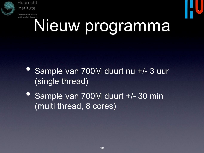 Nieuw programma Sample van 700M duurt nu +/- 3 uur (single thread) Sample van 700M duurt +/- 30 min (multi thread, 8 cores) 10