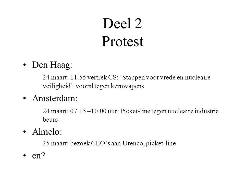 Deel 2 Protest Den Haag: 24 maart: 11.55 vertrek CS: 'Stappen voor vrede en nucleaire veiligheid', vooral tegen kernwapens Amsterdam: 24 maart: 07.15 –10.00 uur: Picket-line tegen nucleaire industrie beurs Almelo: 25 maart: bezoek CEO's aan Urenco, picket-line en