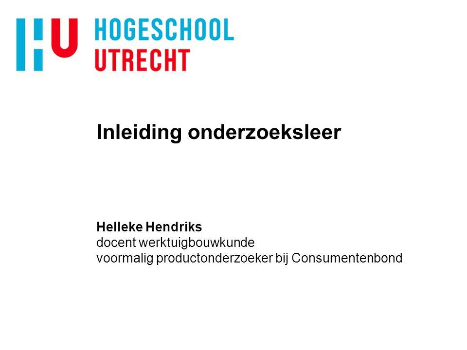 Inleiding onderzoeksleer Helleke Hendriks docent werktuigbouwkunde voormalig productonderzoeker bij Consumentenbond