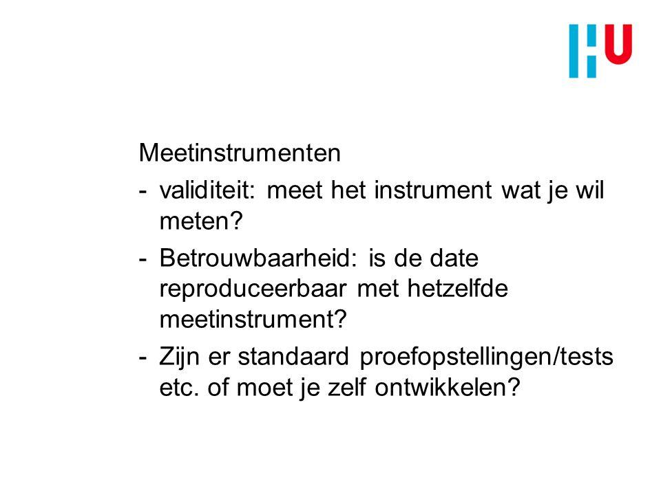 Meetinstrumenten -validiteit: meet het instrument wat je wil meten? -Betrouwbaarheid: is de date reproduceerbaar met hetzelfde meetinstrument? -Zijn e