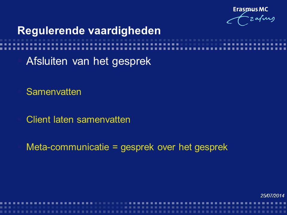 Regulerende vaardigheden  Afsluiten van het gesprek  Samenvatten  Client laten samenvatten  Meta-communicatie = gesprek over het gesprek 25/07/201