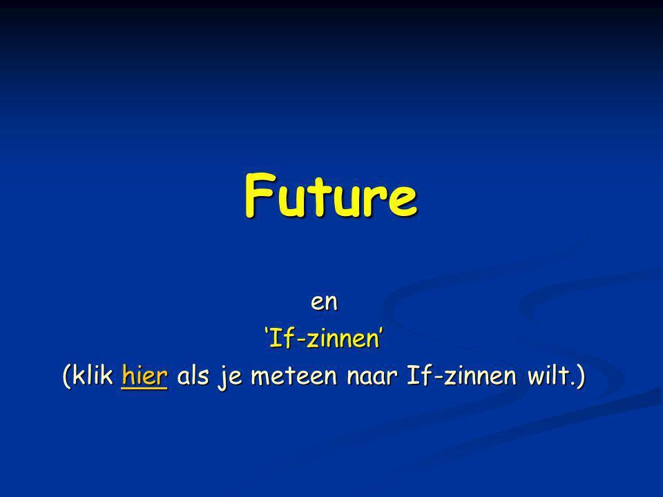 Future en'If-zinnen' (klik hier als je meteen naar If-zinnen wilt.) hier
