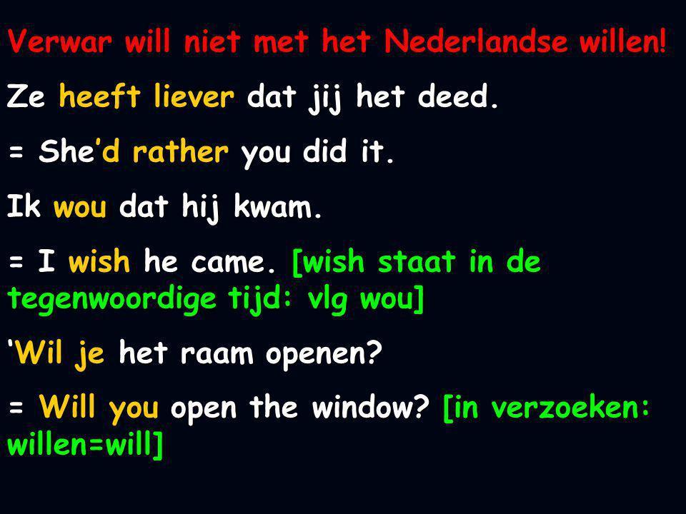 Verwar will niet met het Nederlandse willen! Ze heeft liever dat jij het deed. = She'd rather you did it. Ik wou dat hij kwam. = I wish he came. [wish