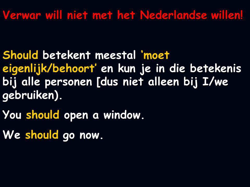 Verwar will niet met het Nederlandse willen! Should betekent meestal 'moet eigenlijk/behoort' en kun je in die betekenis bij alle personen [dus niet a
