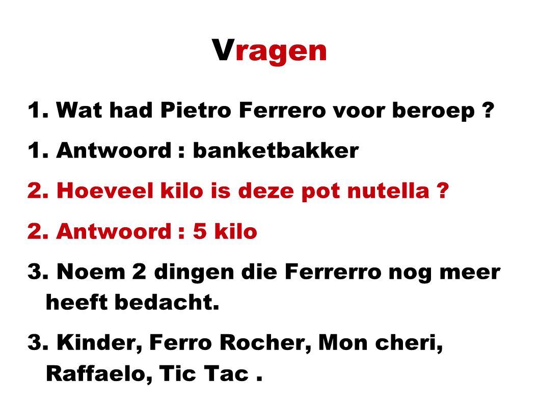 Vragen 1.Wat had Pietro Ferrero voor beroep . 1. Antwoord : banketbakker 2.