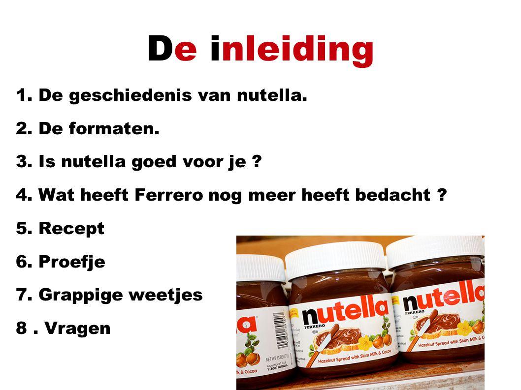 De inleiding 1.De geschiedenis van nutella. 2. De formaten.
