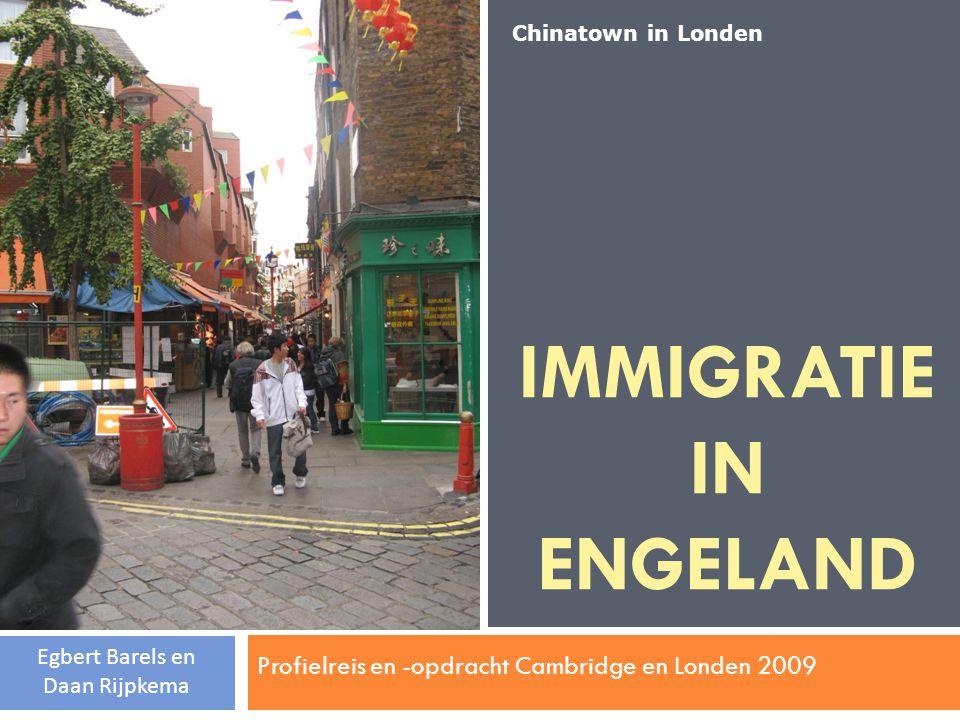 IMMIGRATIE IN ENGELAND Profielreis en -opdracht Cambridge en Londen 2009 Egbert Barels en Daan Rijpkema Chinatown in Londen