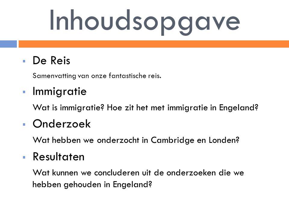 Inhoudsopgave  De Reis Samenvatting van onze fantastische reis.  Immigratie Wat is immigratie? Hoe zit het met immigratie in Engeland?  Onderzoek W