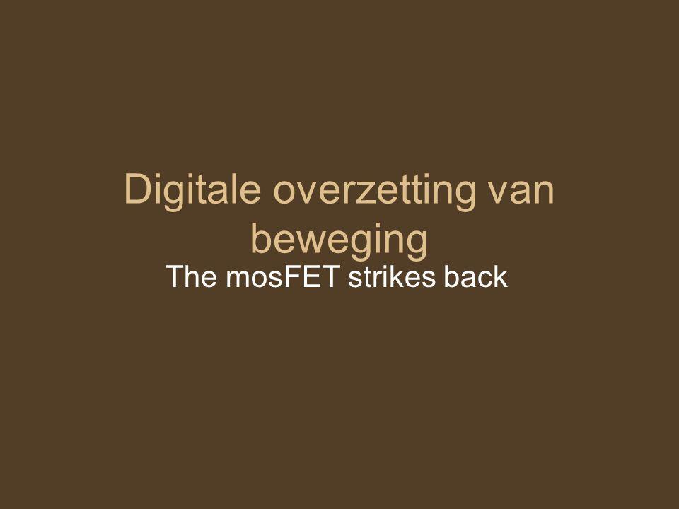 Digitale overzetting van beweging The mosFET strikes back