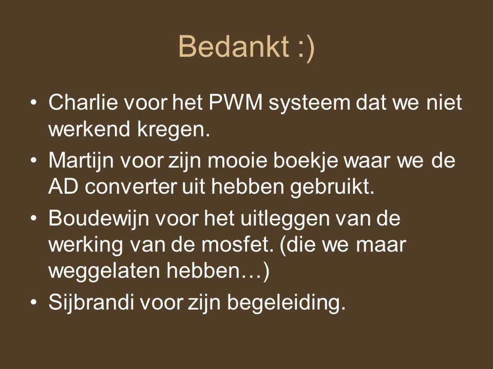 Bedankt :) Charlie voor het PWM systeem dat we niet werkend kregen. Martijn voor zijn mooie boekje waar we de AD converter uit hebben gebruikt. Boudew