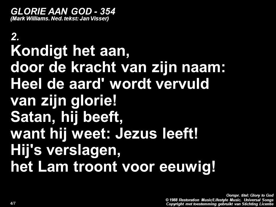 Copyright met toestemming gebruikt van Stichting Licentie Oorspr. titel: Glory to God © 1988 Restoration Music/Lifestyle Music. Universal Songs 4/7 GL