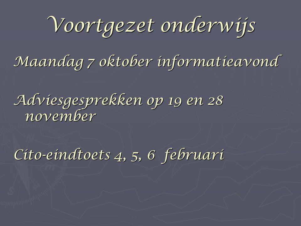 Voortgezet onderwijs Maandag 7 oktober informatieavond Adviesgesprekken op 19 en 28 november Cito-eindtoets 4, 5, 6 februari