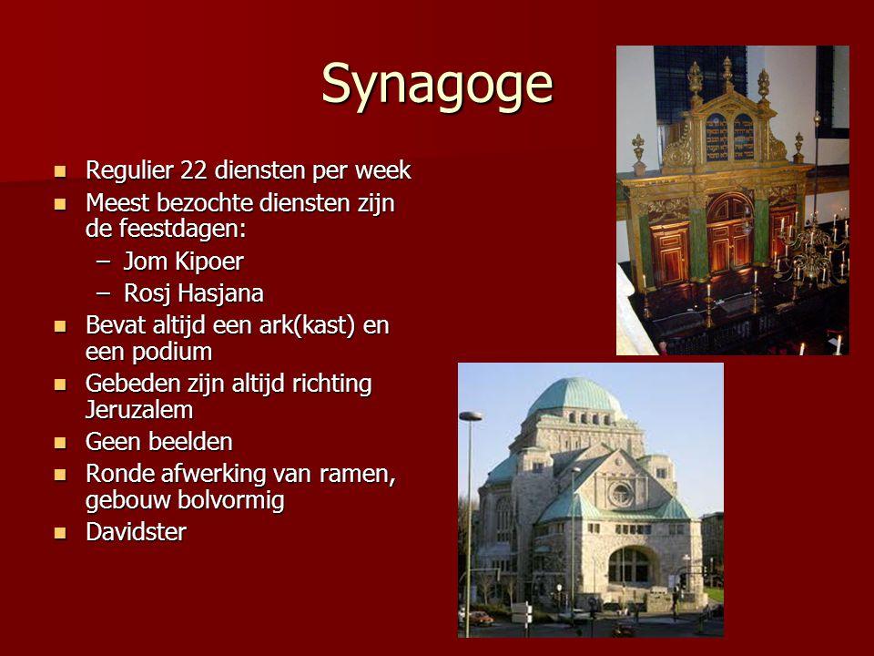Synagoge Regulier 22 diensten per week Regulier 22 diensten per week Meest bezochte diensten zijn de feestdagen: Meest bezochte diensten zijn de feest