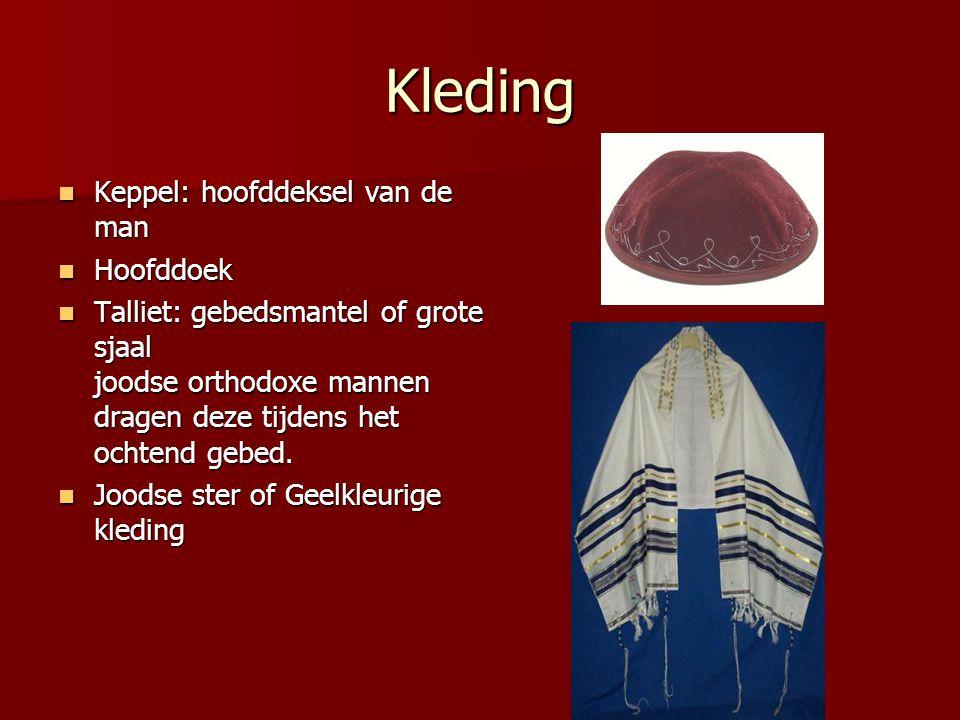 Kleding Keppel: hoofddeksel van de man Keppel: hoofddeksel van de man Hoofddoek Hoofddoek Talliet: gebedsmantel of grote sjaal joodse orthodoxe mannen