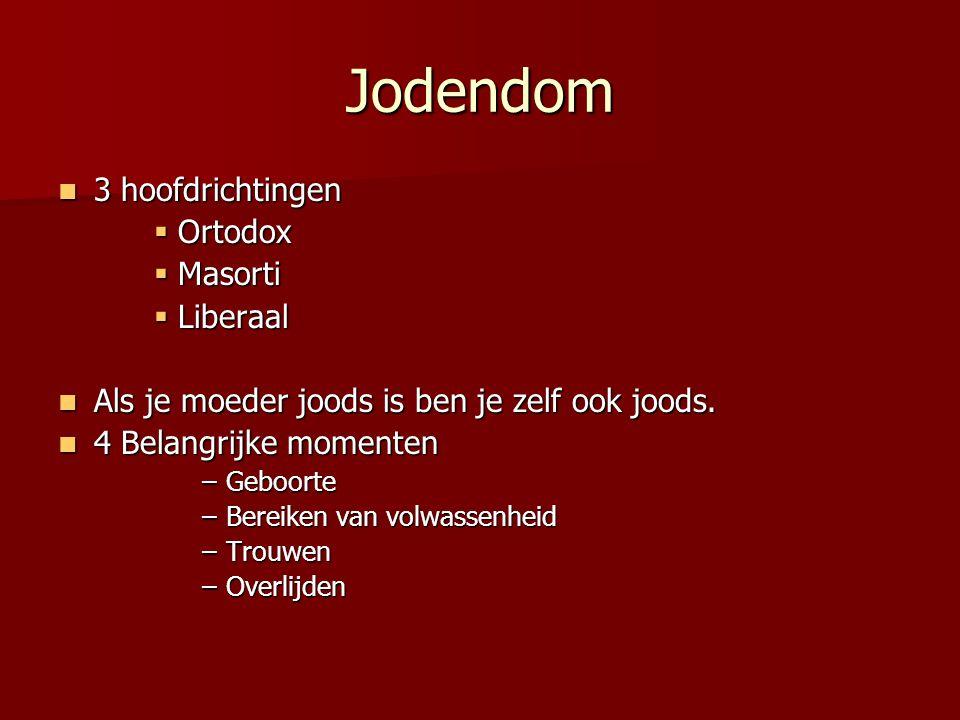 Jodendom 3 hoofdrichtingen 3 hoofdrichtingen  Ortodox  Masorti  Liberaal Als je moeder joods is ben je zelf ook joods. Als je moeder joods is ben j