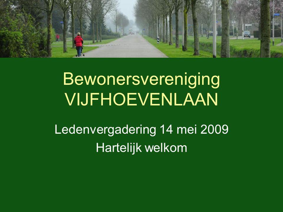 Bewonersvereniging VIJFHOEVENLAAN Ledenvergadering 14 mei 2009 Hartelijk welkom