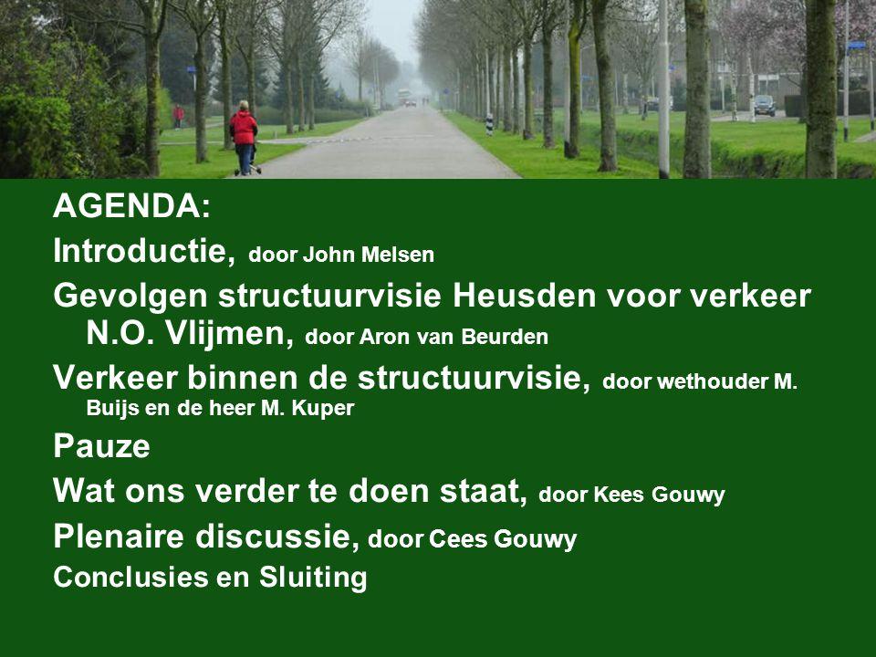 AGENDA: Introductie, door John Melsen Gevolgen structuurvisie Heusden voor verkeer N.O. Vlijmen, door Aron van Beurden Verkeer binnen de structuurvisi