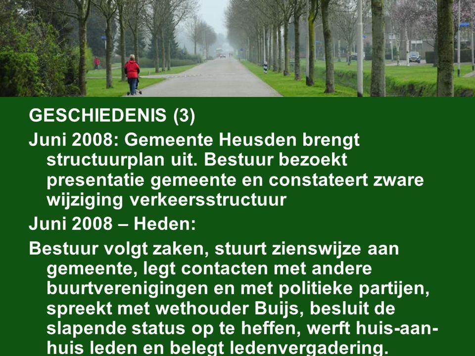 GESCHIEDENIS (3) Juni 2008: Gemeente Heusden brengt structuurplan uit. Bestuur bezoekt presentatie gemeente en constateert zware wijziging verkeersstr