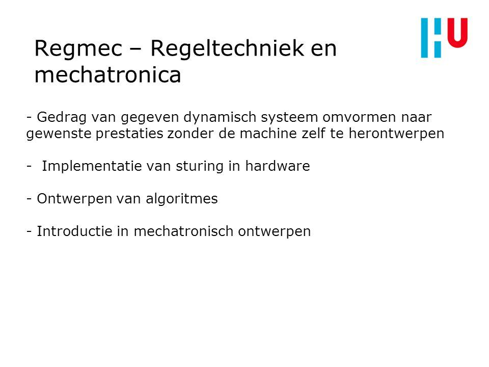 Regmec – Regeltechniek en mechatronica - Gedrag van gegeven dynamisch systeem omvormen naar gewenste prestaties zonder de machine zelf te herontwerpen