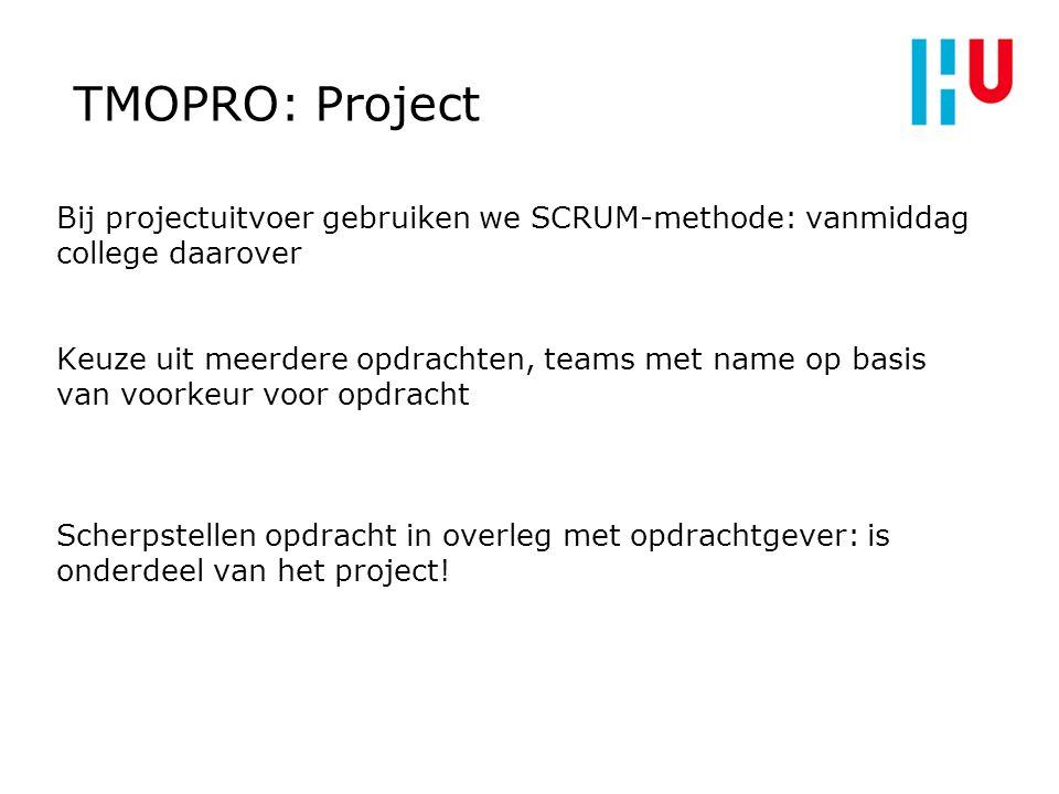 TMOPRO: Project Bij projectuitvoer gebruiken we SCRUM-methode: vanmiddag college daarover Keuze uit meerdere opdrachten, teams met name op basis van v