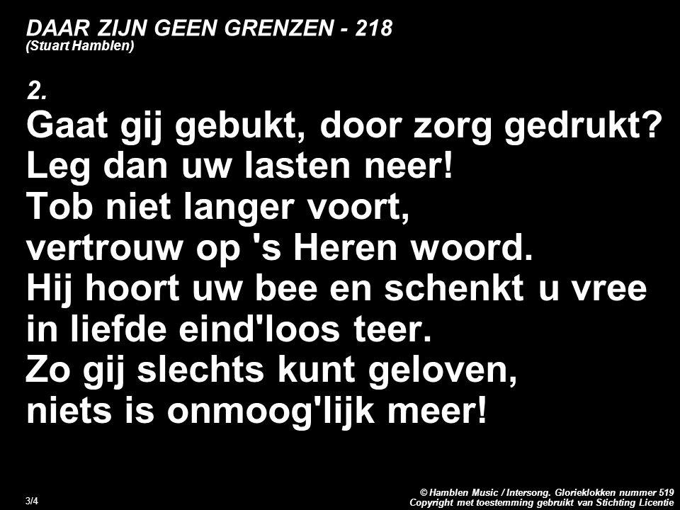 Copyright met toestemming gebruikt van Stichting Licentie © Hamblen Music / Intersong. Glorieklokken nummer 519 3/4 DAAR ZIJN GEEN GRENZEN - 218 (Stua