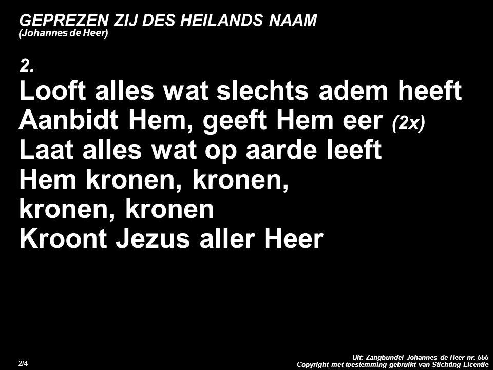Copyright met toestemming gebruikt van Stichting Licentie Uit: Zangbundel Johannes de Heer nr. 555 2/4 GEPREZEN ZIJ DES HEILANDS NAAM (Johannes de Hee