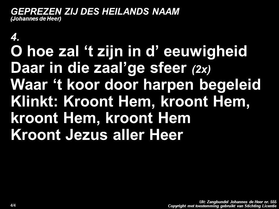 Copyright met toestemming gebruikt van Stichting Licentie Uit: Zangbundel Johannes de Heer nr. 555 4/4 GEPREZEN ZIJ DES HEILANDS NAAM (Johannes de Hee