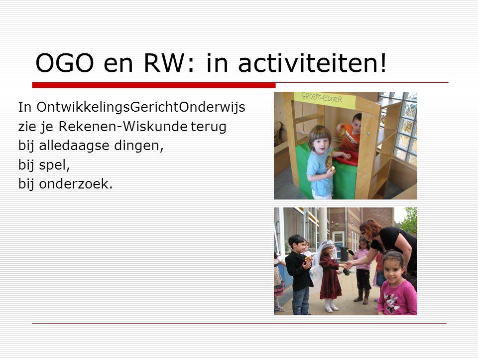 OGO en RW: in activiteiten! In OntwikkelingsGerichtOnderwijs zie je Rekenen-Wiskunde terug bij alledaagse dingen, bij spel, bij onderzoek.
