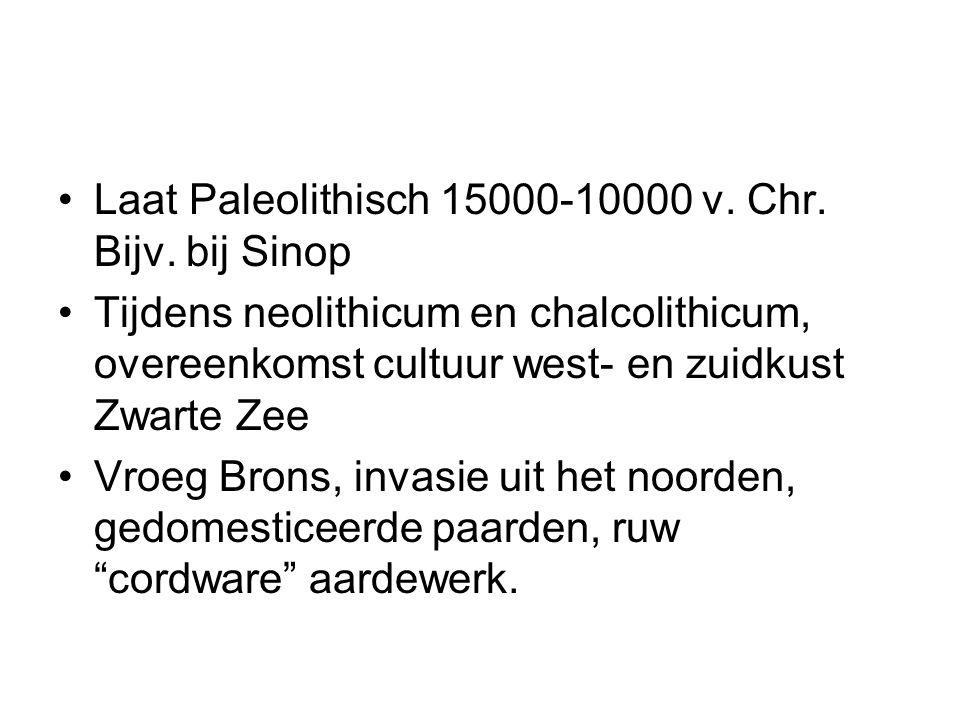 Laat Paleolithisch 15000-10000 v. Chr. Bijv. bij Sinop Tijdens neolithicum en chalcolithicum, overeenkomst cultuur west- en zuidkust Zwarte Zee Vroeg