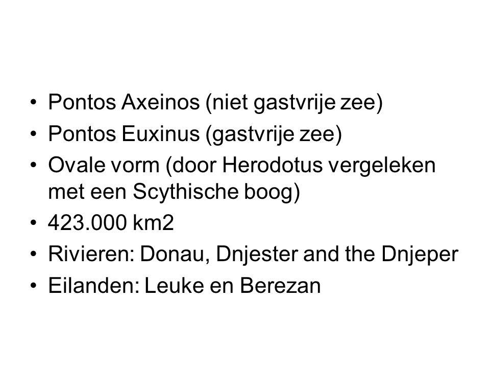 Pontos Axeinos (niet gastvrije zee) Pontos Euxinus (gastvrije zee) Ovale vorm (door Herodotus vergeleken met een Scythische boog) 423.000 km2 Rivieren: Donau, Dnjester and the Dnjeper Eilanden: Leuke en Berezan