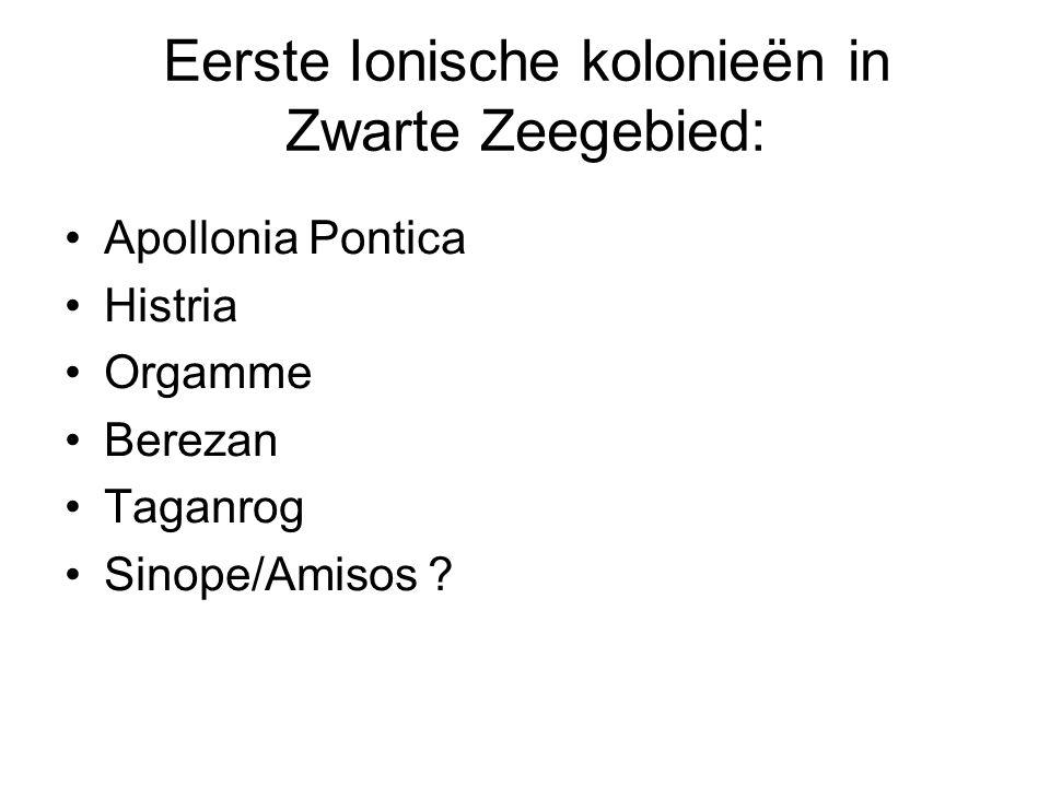 Apollonia Pontica Histria Orgamme Berezan Taganrog Sinope/Amisos ? Eerste Ionische kolonieën in Zwarte Zeegebied: