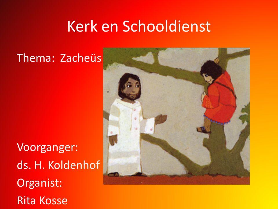 Kerk en Schooldienst Thema: Zacheüs Voorganger: ds. H. Koldenhof Organist: Rita Kosse