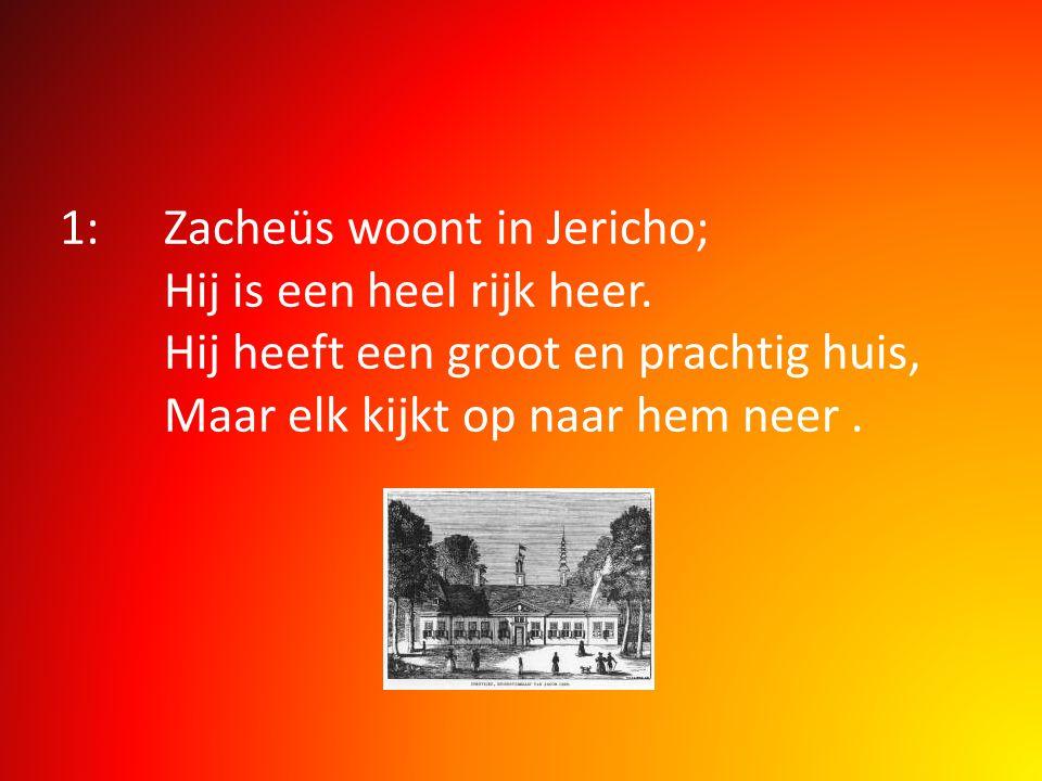 1:Zacheüs woont in Jericho; Hij is een heel rijk heer. Hij heeft een groot en prachtig huis, Maar elk kijkt op naar hem neer.