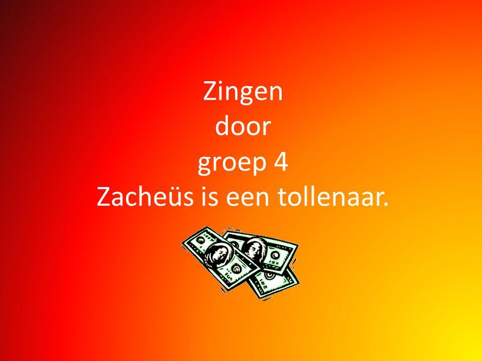 Zingen door groep 4 Zacheüs is een tollenaar.