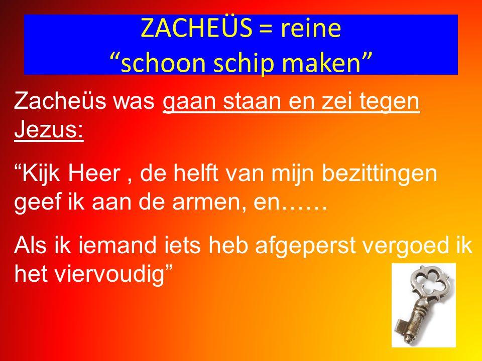 """ZACHEÜS = reine """"schoon schip maken"""" Zacheüs was gaan staan en zei tegen Jezus: """"Kijk Heer, de helft van mijn bezittingen geef ik aan de armen, en…… A"""