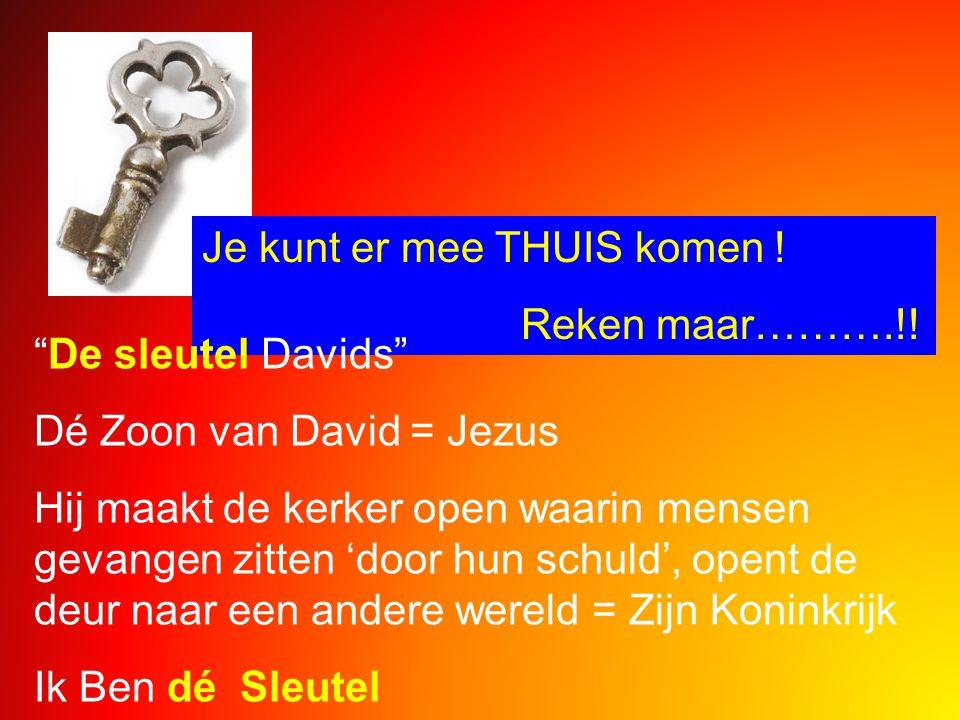 """Je kunt er mee THUIS komen ! Reken maar……….!! """"De sleutel Davids"""" Dé Zoon van David = Jezus Hij maakt de kerker open waarin mensen gevangen zitten 'do"""
