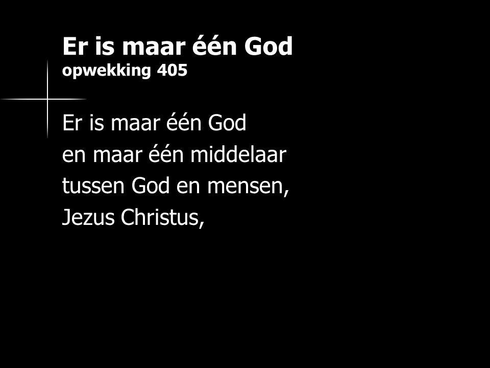 Er is maar één God opwekking 405 Er is maar één God en maar één middelaar tussen God en mensen, Jezus Christus,