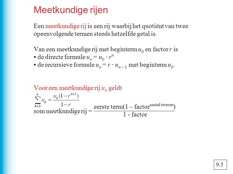 Meetkundige rijen Een meetkundige rij is een rij waarbij het quotiënt van twee opeenvolgende termen steeds hetzelfde getal is.