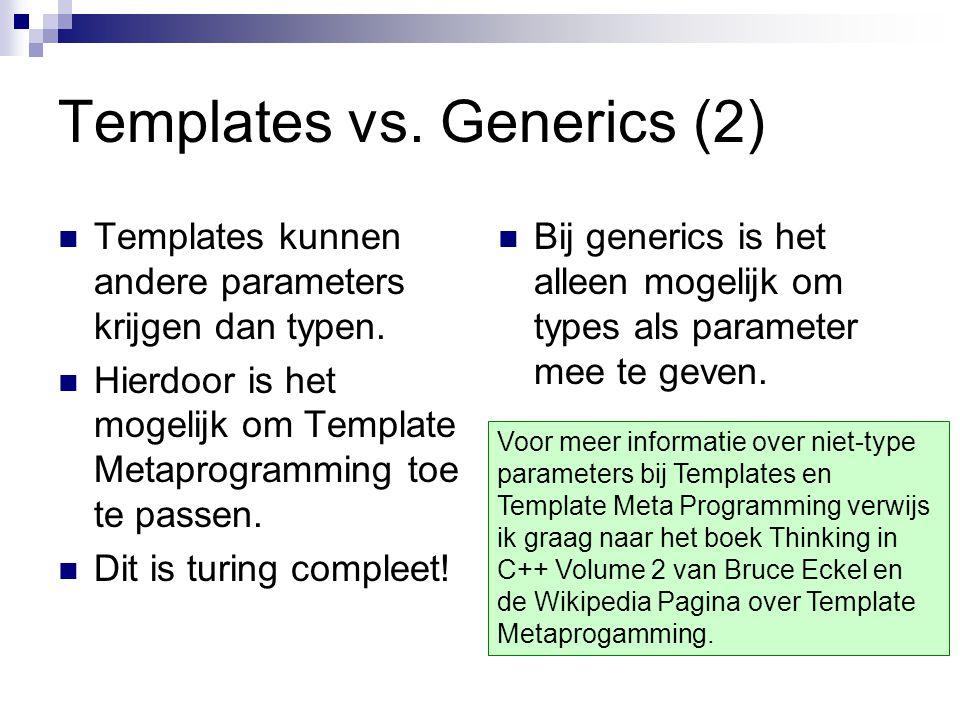 Templates vs.Generics (2) Templates kunnen andere parameters krijgen dan typen.