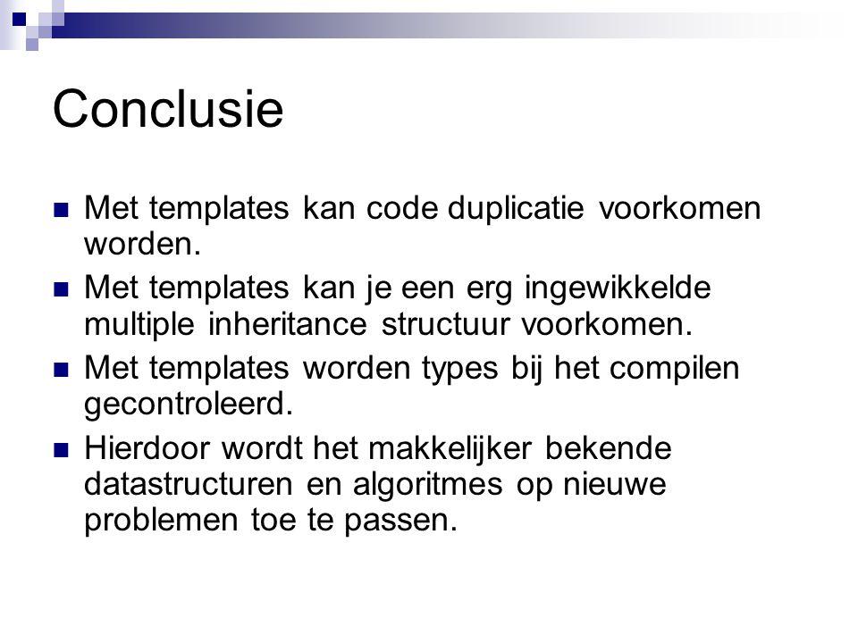 Conclusie Met templates kan code duplicatie voorkomen worden. Met templates kan je een erg ingewikkelde multiple inheritance structuur voorkomen. Met