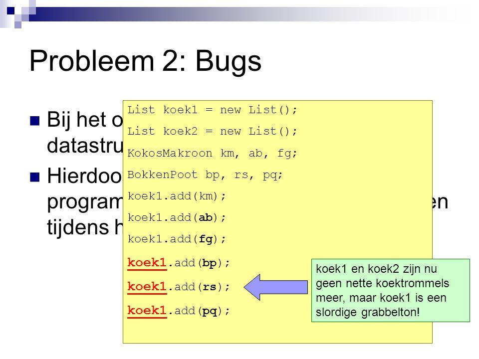 Probleem 2: Bugs Bij het ophalen van Objecten uit de datastructuren moet er gecast worden. Hierdoor kunnen er fouten in het programma slopen die pas o