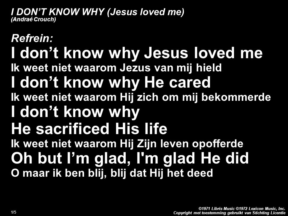 Copyright met toestemming gebruikt van Stichting Licentie ©1971 Libris Music ©1972 Lexicon Music, Inc. 1/5 I DON'T KNOW WHY (Jesus loved me) (Andraé C