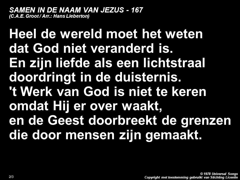 Copyright met toestemming gebruikt van Stichting Licentie © 1978 Universal Songs 2/3 SAMEN IN DE NAAM VAN JEZUS - 167 (C.A.E. Groot / Arr.: Hans Liebe