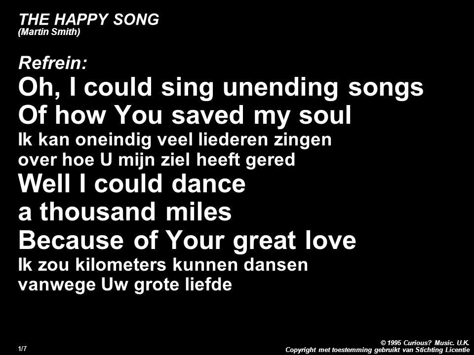 Copyright met toestemming gebruikt van Stichting Licentie © 1995 Curious? Music. U.K. 1/7 THE HAPPY SONG (Martin Smith) Refrein: Oh, I could sing unen