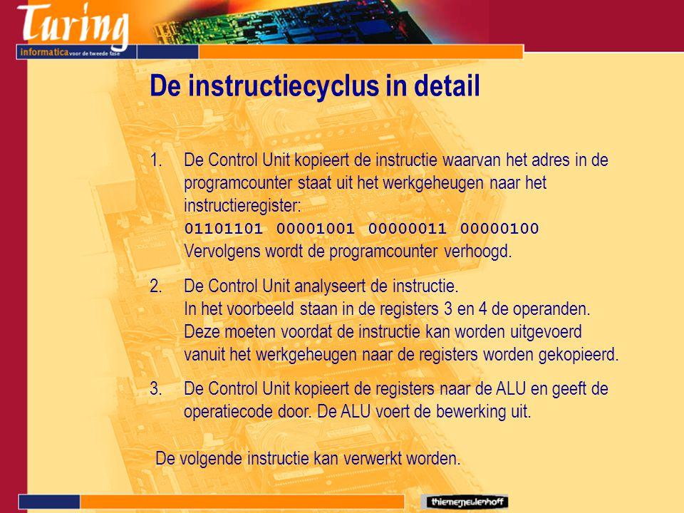 De instructiecyclus in detail 1.De Control Unit kopieert de instructie waarvan het adres in de programcounter staat uit het werkgeheugen naar het inst
