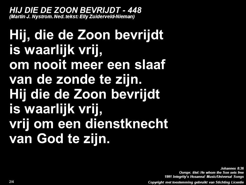 Copyright met toestemming gebruikt van Stichting Licentie 2/4 HIJ DIE DE ZOON BEVRIJDT - 448 (Martin J. Nystrom. Ned. tekst: Elly Zuiderveld-Nieman) H