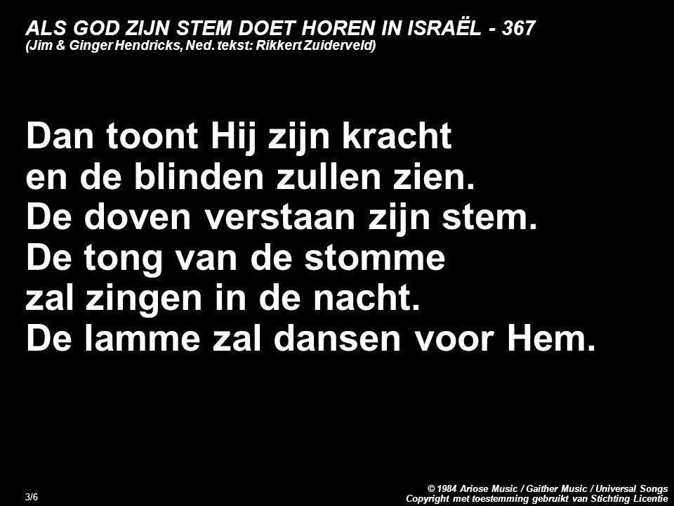 Copyright met toestemming gebruikt van Stichting Licentie © 1984 Ariose Music / Gaither Music / Universal Songs 4/6 ALS GOD ZIJN STEM DOET HOREN IN ISRAËL - 367 (Jim & Ginger Hendricks, Ned.
