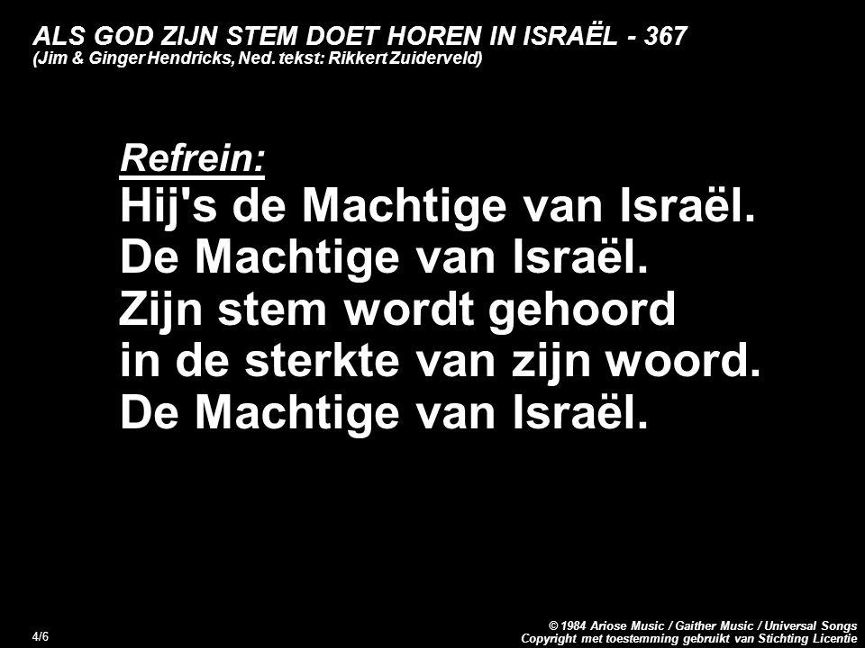 Copyright met toestemming gebruikt van Stichting Licentie © 1984 Ariose Music / Gaither Music / Universal Songs 5/6 ALS GOD ZIJN STEM DOET HOREN IN ISRAËL - 367 (Jim & Ginger Hendricks, Ned.