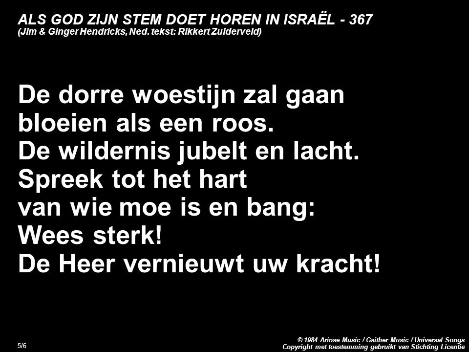 Copyright met toestemming gebruikt van Stichting Licentie © 1984 Ariose Music / Gaither Music / Universal Songs 5/6 ALS GOD ZIJN STEM DOET HOREN IN ISRAËL (Jim & Ginger Hendricks, Ned.